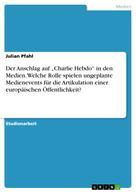 """Julian Pfahl: Der Anschlag auf """"Charlie Hebdo"""" in den Medien. Welche Rolle spielen ungeplante Medienevents für die Artikulation einer europäischen Öffentlichkeit?"""
