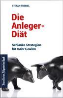 Stefan Tremel: Die Anleger-Diät: Schlanke Strategien für mehr Gewinn