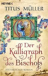 Der Kalligraph des Bischofs - Historischer Roman