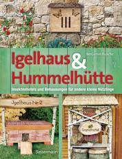 Igelhaus & Hummelhütte - Behausungen und Futterplätze für kleine Nützlinge.Mit Naturmaterialien einfach selbst gemacht