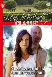 Leni Behrendt Classic 46 – Liebesroman - Noch keiner blieb von ihr verschont