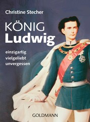 König Ludwig - einzigartig - vielgeliebt - unvergessen