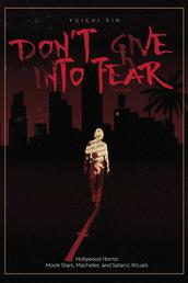 Don't Give Into Fear - Hollywood Horror, Movie Stars, Machetes, and Satanic Rituals.
