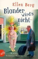 Ellen Berg: Blonder wird's nicht ★★★★