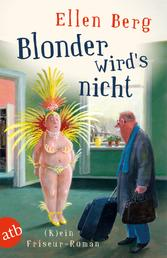 Blonder wird's nicht - (K)ein Friseur-Roman