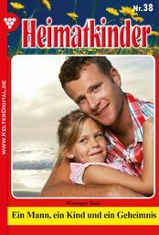 Heimatkinder 38 – Heimatroman - Ein Mann, ein Kind und ein Geheimnis