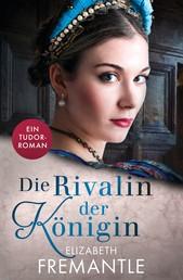 Die Rivalin der Königin - Ein Tudor-Roman