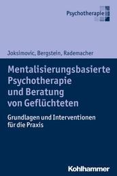 Mentalisierungsbasierte Psychotherapie und Beratung von Geflüchteten - Grundlagen und Interventionen für die Praxis