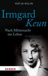 Irmgard Keun - Nach Mitternacht ein Leben. Romanbiografie