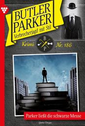 Butler Parker 186 – Kriminalroman - Parker ließt die schwarze Messe