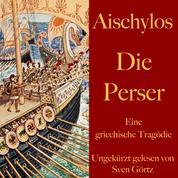 Aischylos: Die Perser - Eine griechische Tragödie. Ungekürzt gelesen