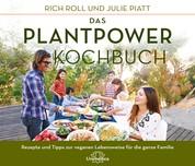 Das Plantpower Kochbuch - 120 Rezepte und Tipps zur veganen Lebensweise für die ganze Familie