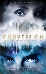 Conversion (Band 2) - Zwischen Göttern und Monstern