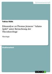 """Filmanalyse zu Thomas Jensens' """"Adams Äpfel"""" unter Betrachtung der Theodizeefrage - Theologie"""