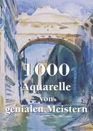 Victoria Charles: 1000 Aquarelle von genialen Meistern ★★★★