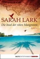 Sarah Lark: Die Insel der roten Mangroven ★★★★
