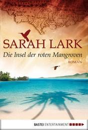 Die Insel der roten Mangroven - Roman