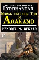 Hendrik M. Bekker: Norag und der Tod in Arakand: Die Ewige Schlacht von Lyrrhantar #4