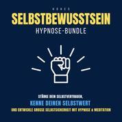 Hypnose-Bundle: Hohes Selbstbewusstsein - Stärke dein Selbstvertrauen, kenne deinen Selbstwert, entwickle große Selbstsicherheit mit Hypnose & Meditation