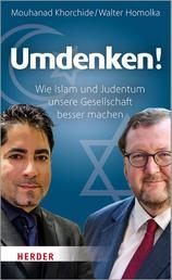 Umdenken! - Wie Islam und Judentum unsere Gesellschaft besser machen