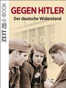DIE ZEIT: Gegen Hitler - Der deutsche Widerstand ★★★★★