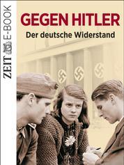 Gegen Hitler - Der deutsche Widerstand - Ein ZEIT GESCHICHTE-E-Book