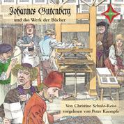 Kinder entdecken berühmte Leute: Johannes Gutenberg und das Werk der Bücher