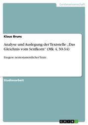 """Analyse und Auslegung der Textstelle """"Das Gleichnis vom Senfkorn"""" (Mk 4, 30-34) - Exegese neutestamentlicher Texte"""