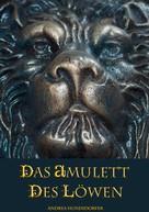 Andrea Hundsdorfer: Das Amulett des Löwen