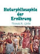Thomas Garbe: Naturphilosophie der Ernährung
