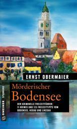 Mörderischer Bodensee - 11 Krimis und 125 Freizeittipps vom Bodensee, Hegau und Linzgau 11 Krimis und 125 Freizeittipps vom Bodensee, Hegau und Linzgau