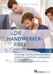 """E-Book """"Die Handwerker-Fibel"""" - Band 2: Gründungs- und Übernahmeaktivitäten vorbereitung, durchführen und bewerten. Zur Vorbereitung auf die Meisterprüfung Teil III"""