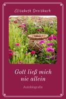 Elisabeth Dreisbach: Gott ließ mich nie allein