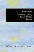 Ruth Klüger: Schnitzlers Damen, Weiber, Mädeln, Frauen
