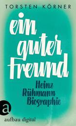 Ein guter Freund - Heinz Rühmann. Biographie