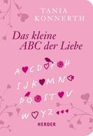 Tania Konnerth: Kleines ABC der Liebe