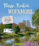 Torsten Berning: Bildband: Flüsse, Freiheit, Wohnmobil. Deutschlands Flüsse entdecken. ★★★★★
