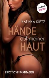 Sweet & Sexy: Hände auf meiner Haut - Erotischer Roman