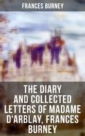 Frances Burney: The Diary and Collected Letters of Madame D'Arblay, Frances Burney