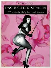 Das Buch der Strafen - 222 erotische Aufgaben und Strafen