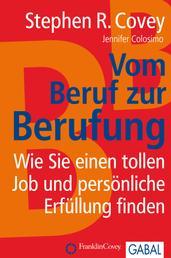 Vom Beruf zur Berufung - Wie Sie einen tollen Job und persönliche Erfüllung finden