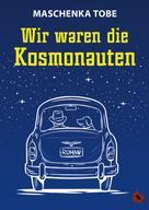 Maschenka Tobe: Wir waren die Kosmonauten