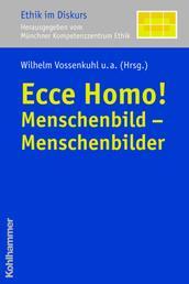 Ecce Homo! - Menschenbild - Menschenbilder