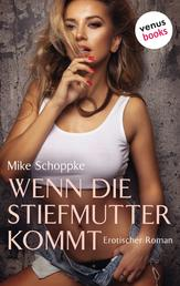 Wenn die Stiefmutter kommt - Erotischer Roman