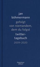 Gefolgt von niemandem, dem du folgst - Twitter-Tagebuch. 2009-2020