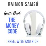 The Money Code - Free, Wise and Rich