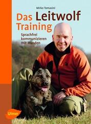 Das Leitwolf-Training - Sprachfrei kommunizieren mit Hunden
