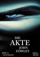 Jörg S. Gustmann: Die Akte John Fowley ★★★★★