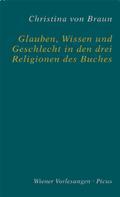Christina von Braun: Glauben, Wissen und Geschlecht in den drei Religionen des Buches