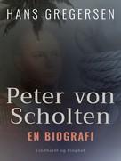 Hans Gregersen: Peter von Scholten. En biografi